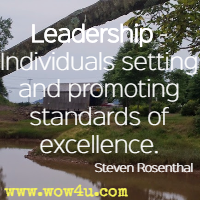 Leadership - Individuals setting and promoting standards of excellence. Steven Rosenthal