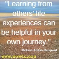 Learning from others' life experiences can be helpful in your own journey. Melissa Arabia-Dimaiwat