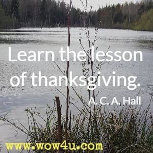 Learn the lesson of thanksgiving. A. C. A. Hall