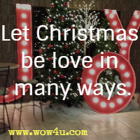 Let Christmas be love in many ways.