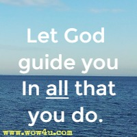 Let God guide you In all that you do.