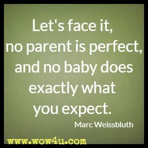 Let's face it, no parent is perfect, and no baby does exactly what you expect. Marc Weissbluth