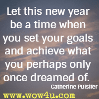 let this new year be a time when you set your goals and achieve what you