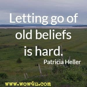 Letting go of old beliefs is hard. Patricia Heller