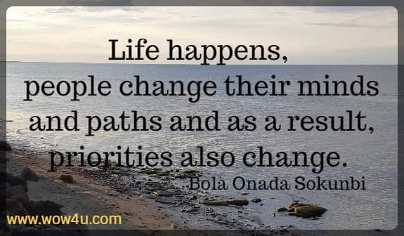 Life happens, people change their minds and paths and as a result, priorities also change.   Bola Onada Sokunbi