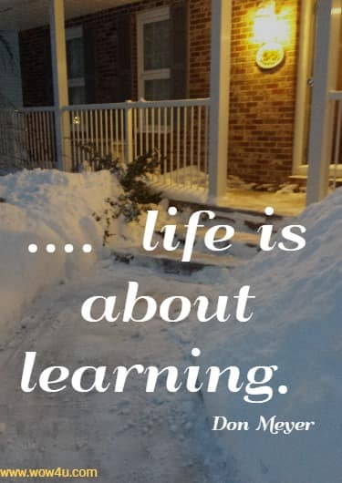 ....  life is about learning.   Don Meyer