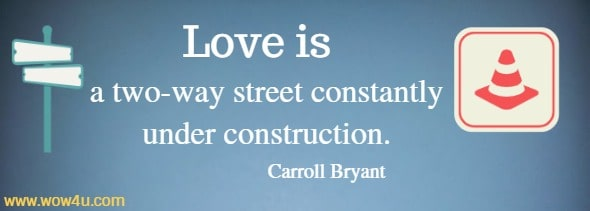 Love is a two-way street constantly under construction. Carroll Bryant