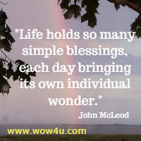 Life holds so many simple blessings, each day bringing its own individual wonder. John McLeod