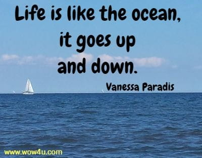 Life is like the ocean, it goes up and down. Vanessa Paradis