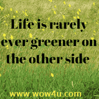 Life is rarely ever greener on the other side