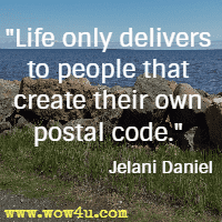 Life only delivers to people that create their own postal code. Jelani Daniel
