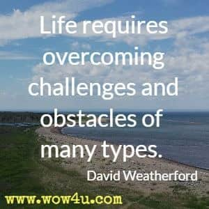 Life requires overcoming challenges and obstacles of many types. David Weatherford