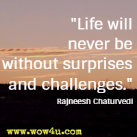 Life will never be without surprises and challenges. Rajneesh Chaturvedi