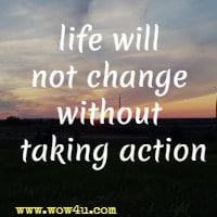 life will not change without taking action