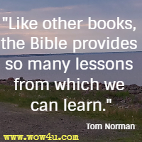 Like other books, the Bible provides so many lessons from which we can learn. Tom Norman