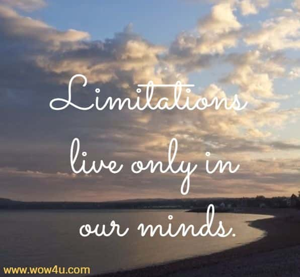 Limitations live only in our minds.