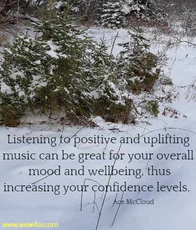 Listening to positive and uplifting music can be great for your overall  mood and wellbeing, thus increasing your confidence levels. Ace McCloud