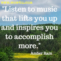 Listen to music that lifts you up and inspires you to accomplish more. Amber Rain