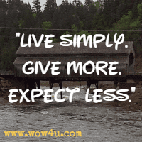 Live simply. Give more. Expect less.