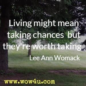 Living might mean taking chances  but they're worth taking  Lee Ann Womack