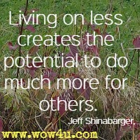 Living on less creates the potential to do much more for others. Jeff Shinabarger