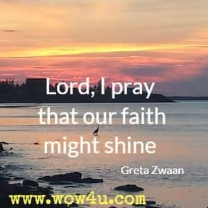 Lord, I pray that our faith might shine  Greta Zwaan