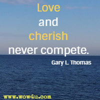 Love and cherish never compete. Gary L. Thomas