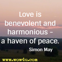 Love is benevolent and harmonious - a haven of peace. Simon May