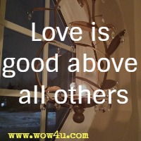 Love is good above all others