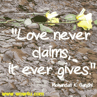 Love never claims, it ever gives.