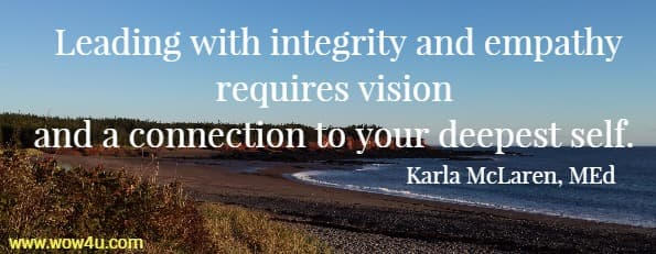 Leading with integrity and empathy requires vision and a connection to your deepest self. Karla McLaren, MEd