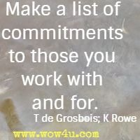 Make a list of commitments to those you work with and for. T de Grosbois; K Rowe
