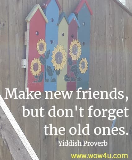 Make new friends, but don't forget the old ones.