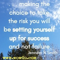 . . . making the choice to take the risk you will be setting yourself up for success and not failure. Jennifer N Smith