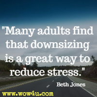 Many adults find that downsizing is a great way to reduce stress. Beth Jones
