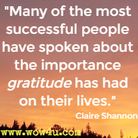 Many of the most successful people have spoken about the importance gratitude has had on their lives. Claire Shannon