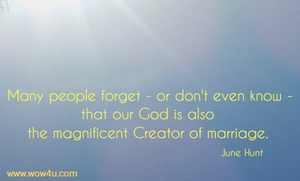 Many people forget - or don't even know - that our God is also  the magnificent Creator of marriage. June Hunt