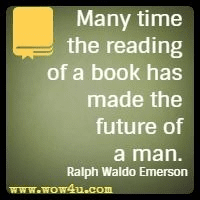 Many time the reading of a book has made the future of a man. Ralph Waldo Emerson
