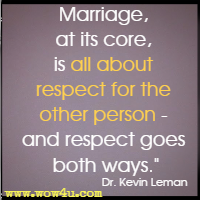 Marriage, at its core, is all about respect for the other person - and respect goes both ways. Dr. Kevin Leman