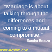 Marriage is about talking through the differences and coming to a mutual compromise. Sandra Breeze