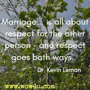 Marriage... is all about respect for the other person - and respect goes both ways. Dr. Kevin Leman