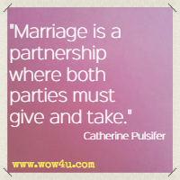 Marriage is a partnership where both parties must give and take. Catherine Pulsifer