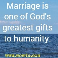 Marriage is one of God's greatest gifts to humanity.