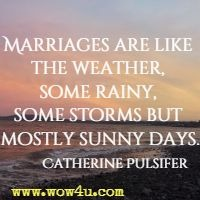 Marriages are like the weather, some rainy, some storms but mostly sunny days. Catherine Pulsifer