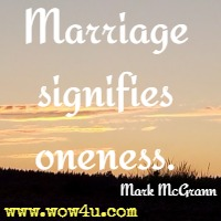 Marriage signifies oneness. Mark McGrann