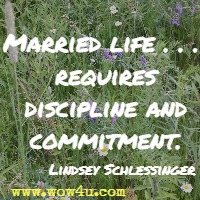 Married life . . .  requires discipline and commitment. Lindsey Schlessinger