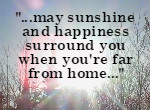 ...may sunshine and happiness surround you when you're far from home...
