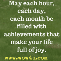 may each hour each day each month be filled with achievements that make your