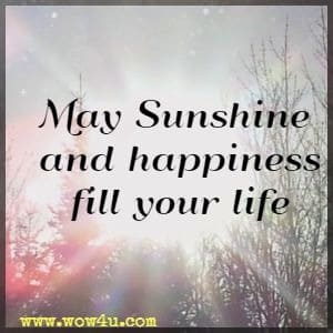 May Sunshine and happiness fill your life