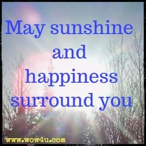 May sunshine and happiness surround you